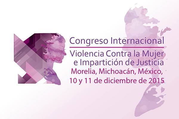 """El 10 y 11 de diciembre se realizará en Morelia el """"Congreso Internacional Violencia Contra la Mujer e Impartición de Justicia"""""""